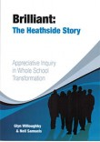 BRILLIANT: The Heathside story: Appreciative Inquiry in whole school transformation.