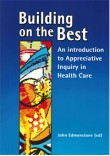 Building on the Best: an introduction to Appreciative Inquiry in Health Care