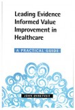 Leading Evidence Informed Value Improvement in Healthcare