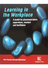 Learning in the Workplace: A Tool Kit for Placement Tutors, Supervisors, Mentors and Facilitators